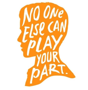 no one else can play your part